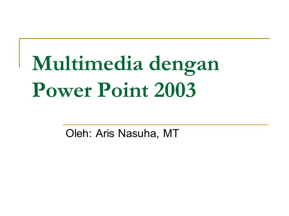 Multimedia dengan Power Point 2003 Oleh: Aris Nasuha, MT