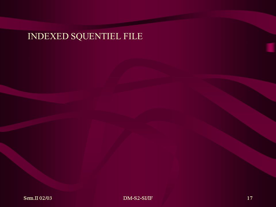Sem.II 02/03DM-S2-SI/IF17 INDEXED SQUENTIEL FILE