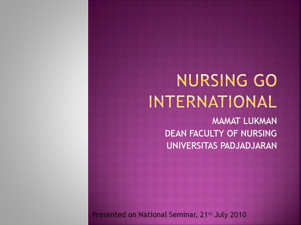 MAMAT LUKMAN DEAN FACULTY OF NURSING UNIVERSITAS PADJADJARAN Presented on National Seminar, 21 st July 2010