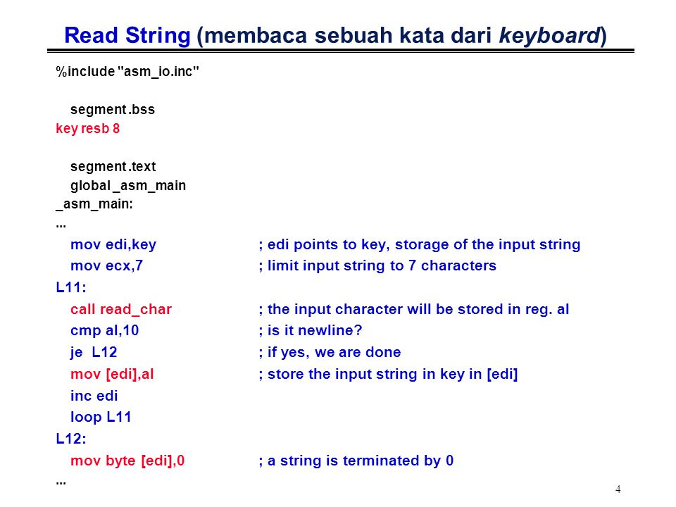 4 Read String (membaca sebuah kata dari keyboard) %include asm_io.inc segment.bss key resb 8 segment.text global _asm_main _asm_main:...