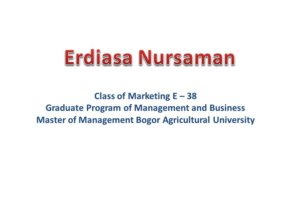 Class of Marketing E – 38 Graduate Program of Management and Business Master of Management Bogor Agricultural University