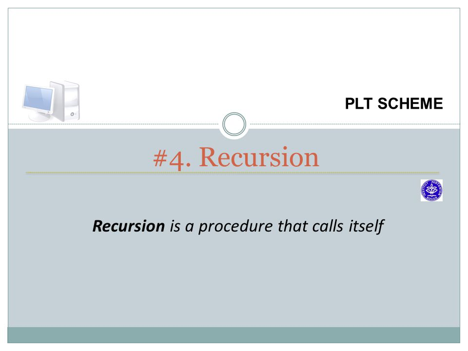 #4. Recursion Recursion is a procedure that calls itself PLT SCHEME