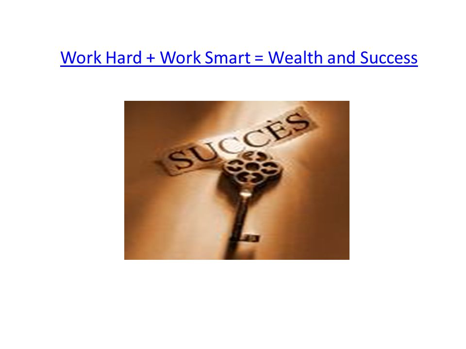 Work Hard + Work Smart = Wealth and Success