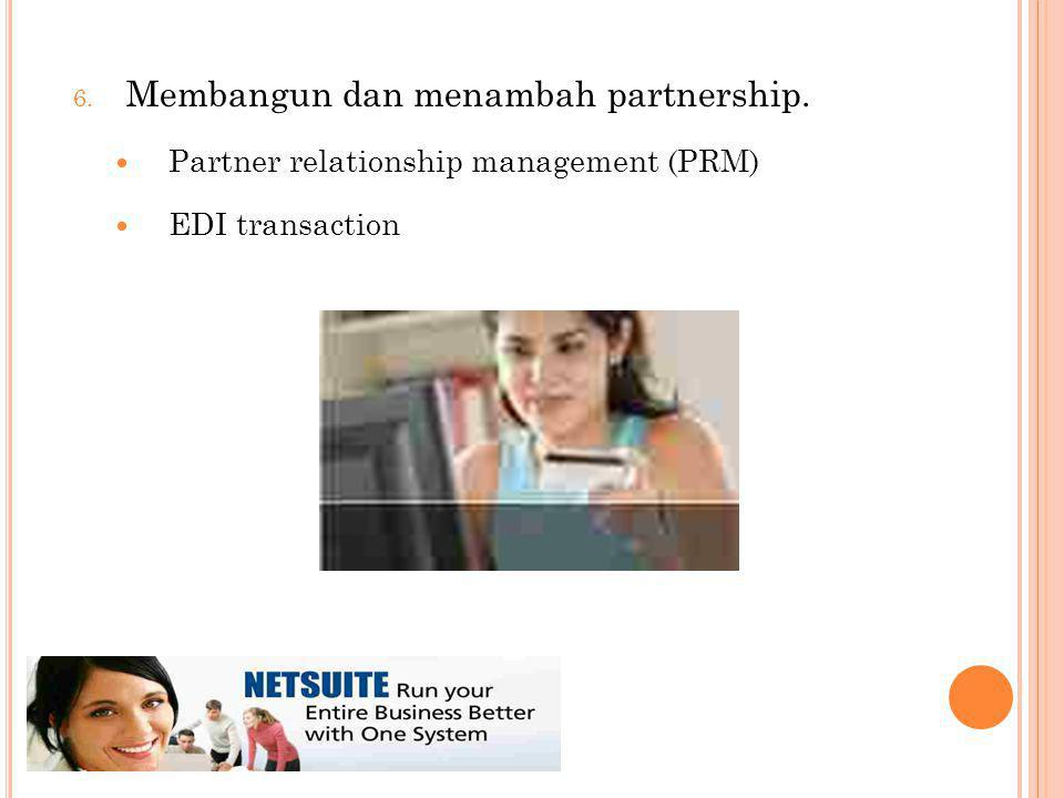 6. Membangun dan menambah partnership. Partner relationship management (PRM) EDI transaction