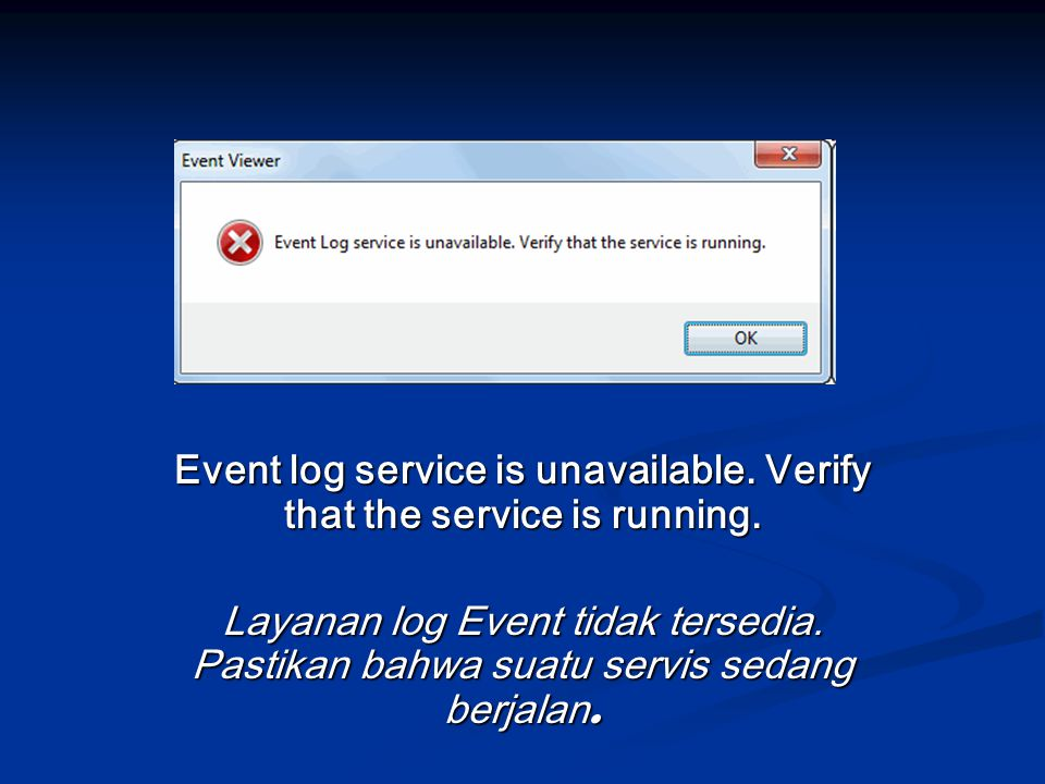 Event log service is unavailable. Verify that the service is running.