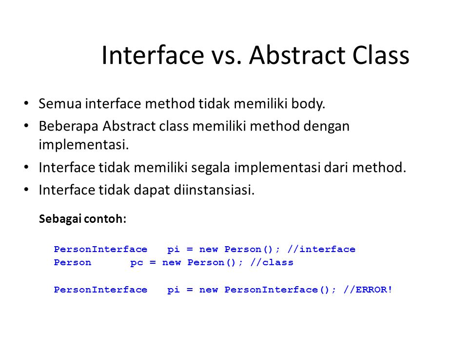Interface vs. Abstract Class Semua interface method tidak memiliki body.
