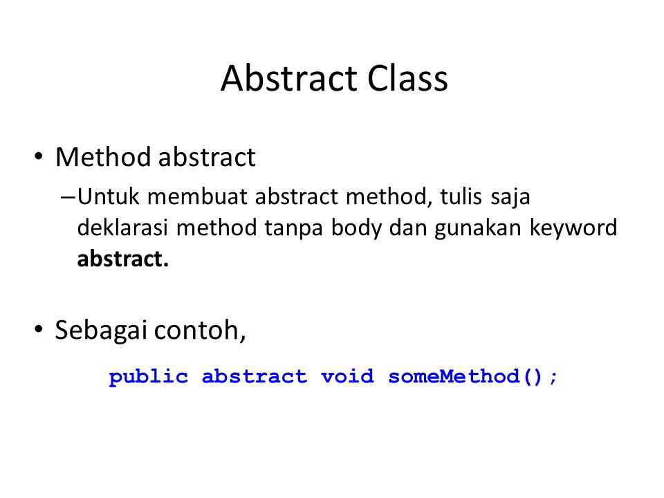 Abstract Class Method abstract – Untuk membuat abstract method, tulis saja deklarasi method tanpa body dan gunakan keyword abstract.