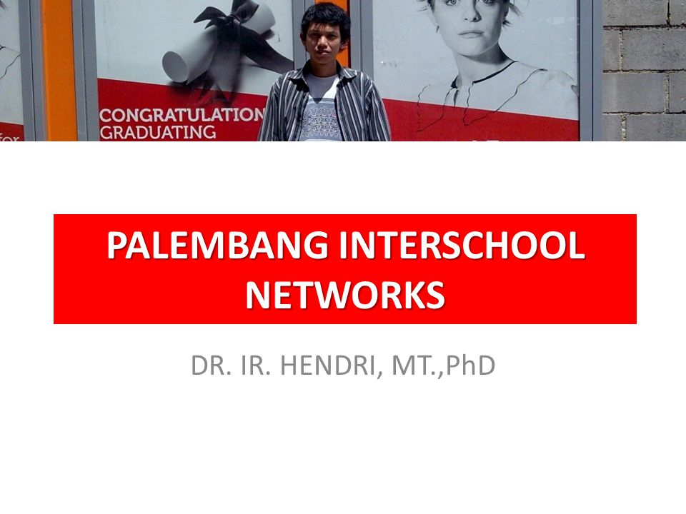 PALEMBANG INTERSCHOOL NETWORKS DR. IR. HENDRI, MT.,PhD