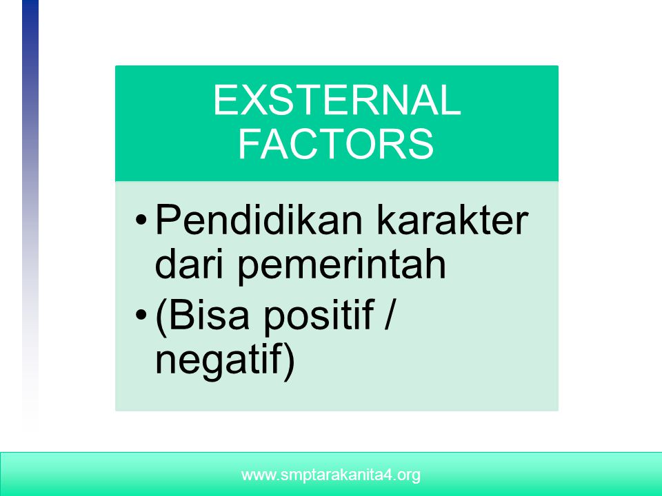University of Wisconsin - Extension, Cooperative Extension, Program Development and Evaluation www.smptarakanita4.org EXSTERNAL FACTORS Pendidikan karakter dari pemerintah (Bisa positif / negatif)