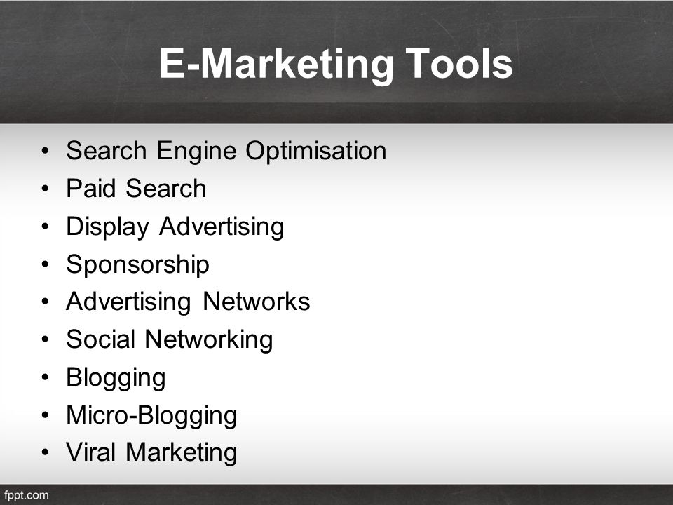 E-Marketing Tools Search Engine Optimisation Paid Search Display Advertising Sponsorship Advertising Networks Social Networking Blogging Micro-Blogging Viral Marketing
