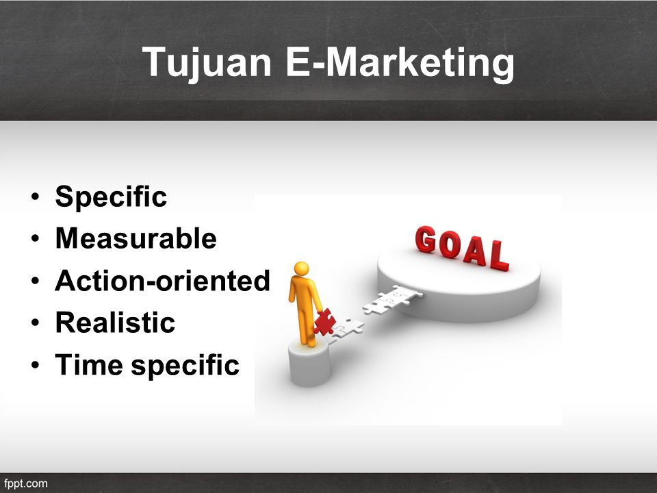 Tujuan E-Marketing Specific Measurable Action-oriented Realistic Time specific