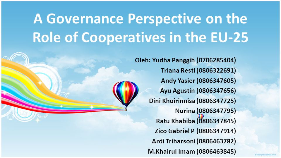 A Governance Perspective on the Role of Cooperatives in the EU-25 Oleh: Yudha Panggih (0706285404) Triana Resti (0806322691) Andy Yasier (0806347605) Ayu Agustin (0806347656) Dini Khoirinnisa (0806347725) Nurina (0806347795) Ratu Khabiba (0806347845) Zico Gabriel P (0806347914) Ardi Triharsoni (0806463782) M.Khairul Imam (0806463845)