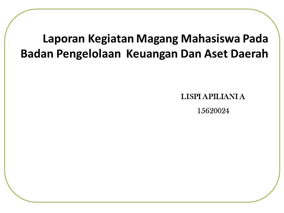 Laporan Kegiatan Magang Mahasiswa Pada Badan Pengelolaan Keuangan Dan Aset Daerah Lispi Apiliani A Ppt Download