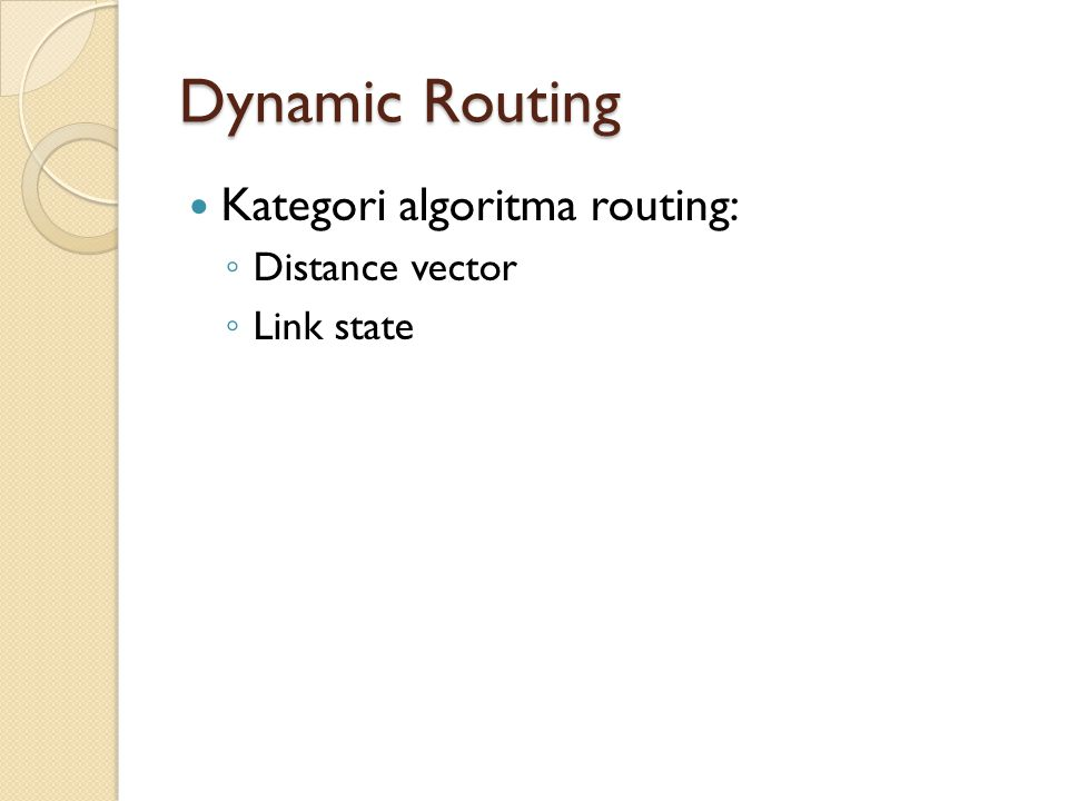 Dynamic Routing Kategori algoritma routing: ◦ Distance vector ◦ Link state