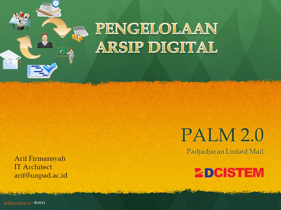 PALM 2.0 Padjadjaran Linked Mail arif@unpad.ac.idarif@unpad.ac.id - ©2011 Arif Firmansyah IT Architect arif@unpad.ac.id