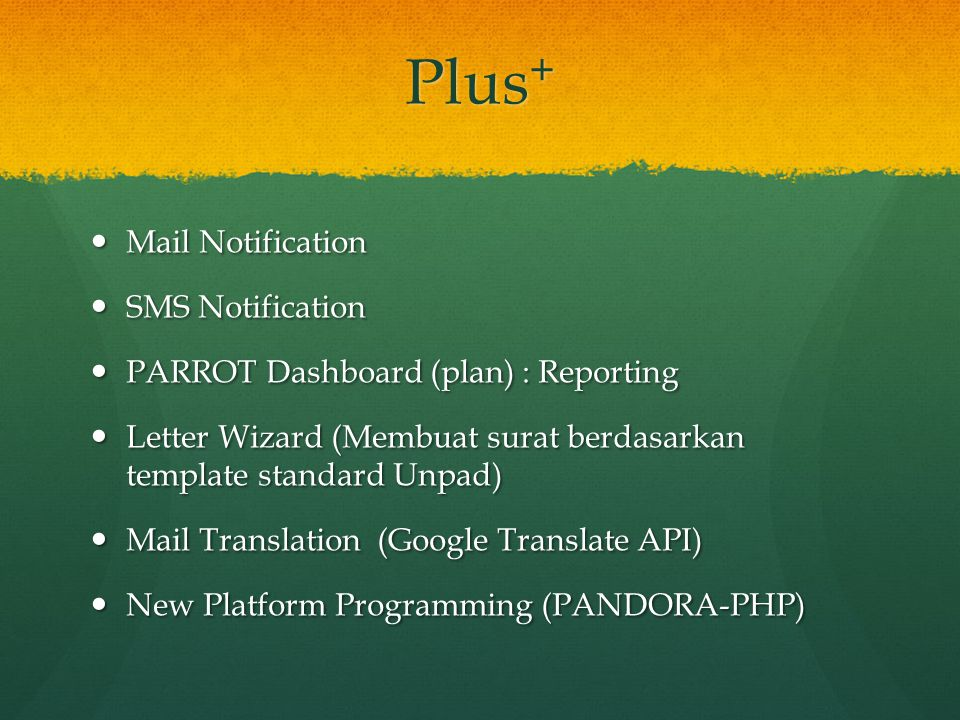 Plus + Mail Notification Mail Notification SMS Notification SMS Notification PARROT Dashboard (plan) : Reporting PARROT Dashboard (plan) : Reporting Letter Wizard (Membuat surat berdasarkan template standard Unpad) Letter Wizard (Membuat surat berdasarkan template standard Unpad) Mail Translation (Google Translate API) Mail Translation (Google Translate API) New Platform Programming (PANDORA-PHP) New Platform Programming (PANDORA-PHP)