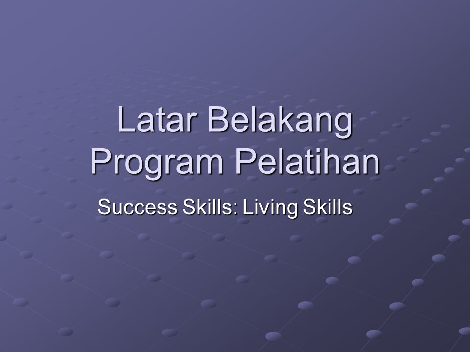 Latar Belakang Program Pelatihan Success Skills: Living Skills