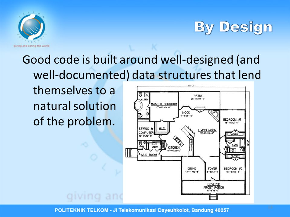 Good code is built around well-designed (and well-documented) data structures that lend themselves to a natural solution of the problem.
