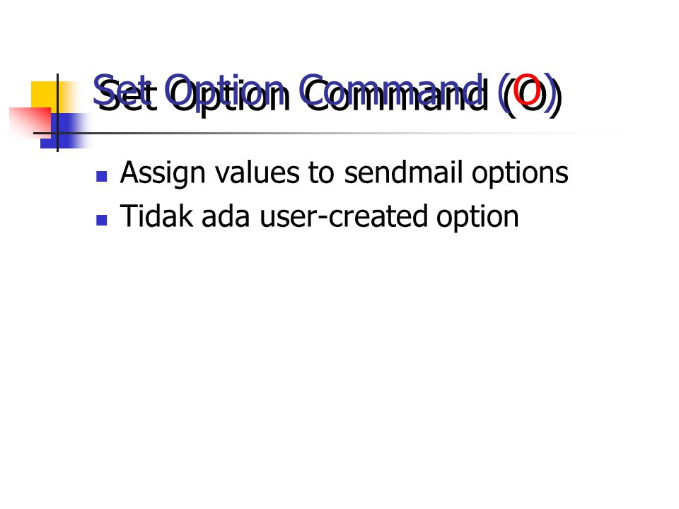 Set Option Command (O) Assign values to sendmail options Tidak ada user-created option