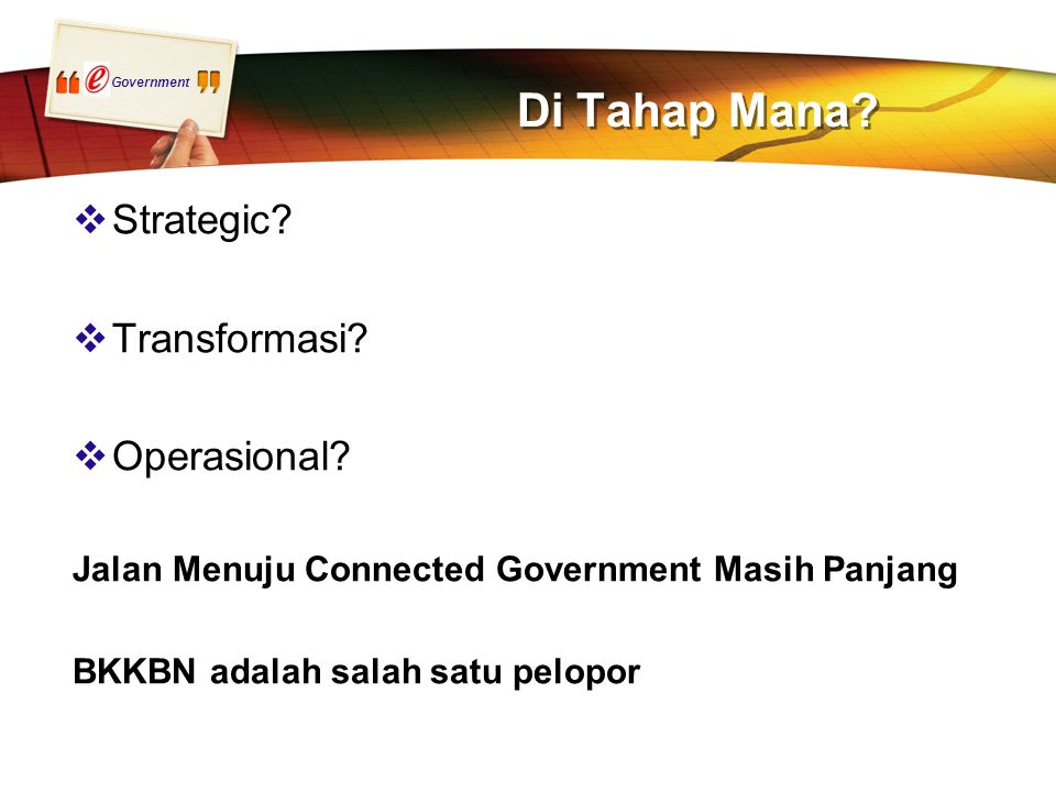 Government Di Tahap Mana.  Strategic.  Transformasi.