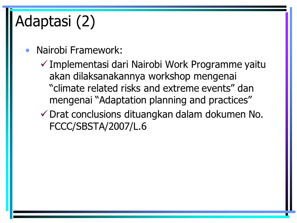 Nairobi Framework: Implementasi dari Nairobi Work Programme yaitu akan dilaksanakannya workshop mengenai climate related risks and extreme events dan mengenai Adaptation planning and practices Drat conclusions dituangkan dalam dokumen No.