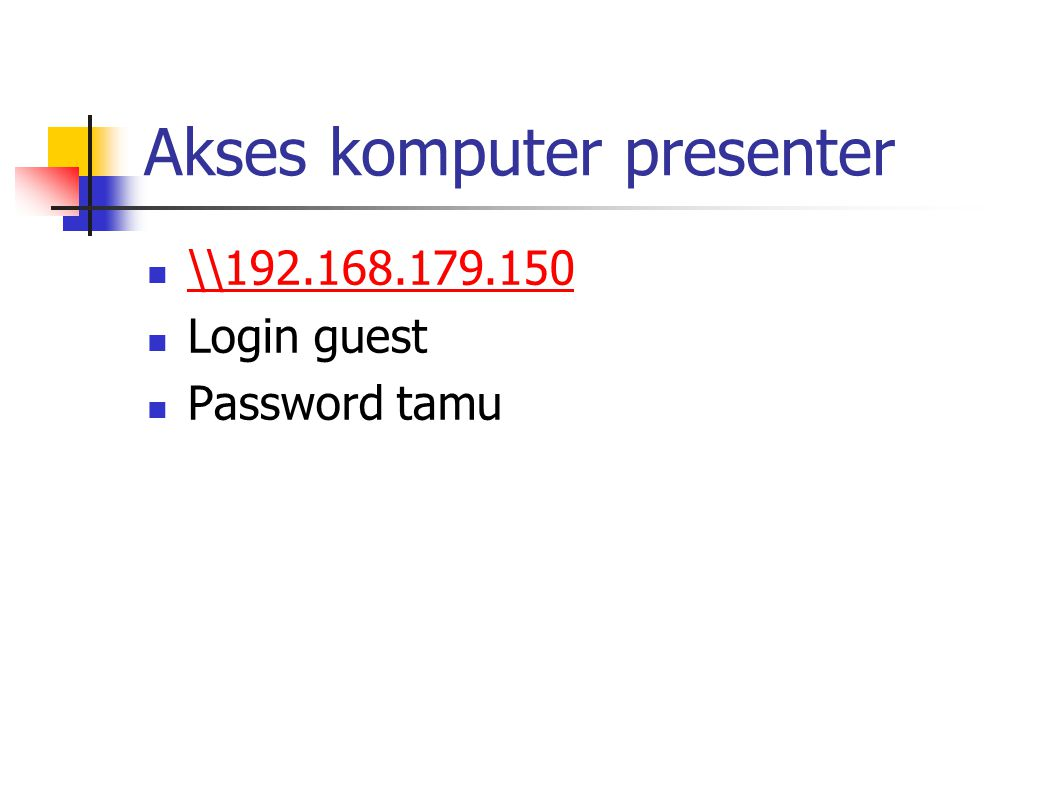 Akses komputer presenter \\192.168.179.150 Login guest Password tamu