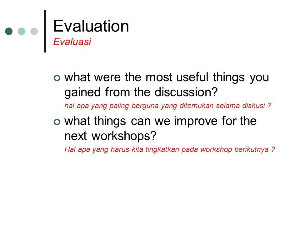 Evaluation Evaluasi what were the most useful things you gained from the discussion.