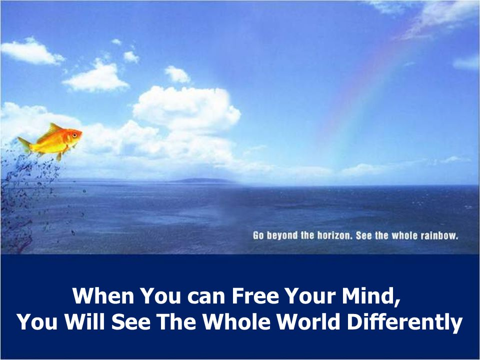 When You can Free Your Mind, You Will See The Whole World Differently