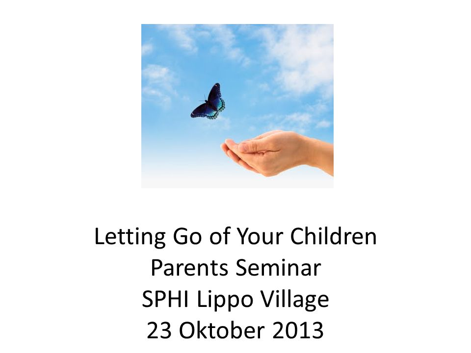 Letting Go of Your Children Parents Seminar SPHI Lippo Village 23 Oktober 2013